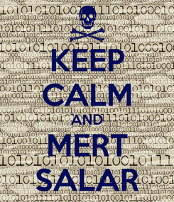 Poster: KEEP CALM AND MERT SALAR