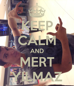 Poster: KEEP CALM AND MERT YILMAZ