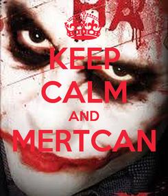 Poster: KEEP CALM AND MERTCAN