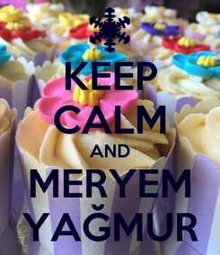 Poster: KEEP CALM AND MERYEM YAĞMUR
