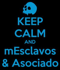 Poster: KEEP CALM AND mEsclavos & Asociado