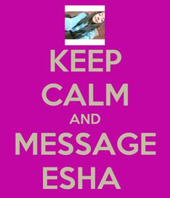 Poster: KEEP CALM AND MESSAGE ESHA