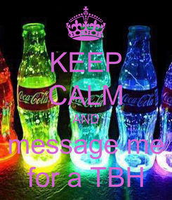 Poster: KEEP CALM AND message me for a TBH