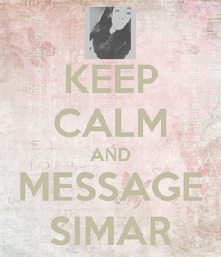 Poster: KEEP CALM AND MESSAGE SIMAR