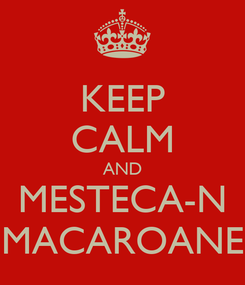 Poster: KEEP CALM AND MESTECA-N MACAROANE
