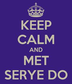 Poster: KEEP CALM AND MET SERYE DO