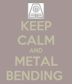 Poster: KEEP CALM AND METAL BENDING
