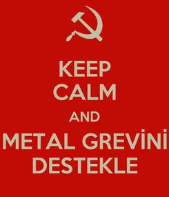 Poster: KEEP CALM AND METAL GREVİNİ DESTEKLE