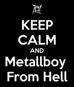 Poster: KEEP CALM AND Metallboy  From Hell