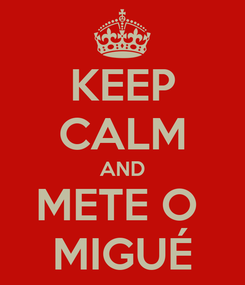 Poster: KEEP CALM AND METE O  MIGUÉ
