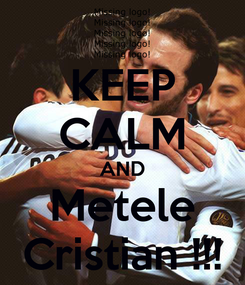 Poster: KEEP CALM AND Metele Cristian !!!