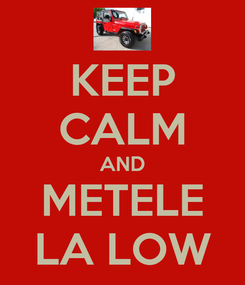 Poster: KEEP CALM AND METELE LA LOW