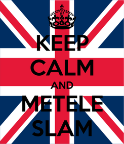 Poster: KEEP CALM AND METELE SLAM