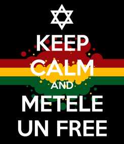 Poster: KEEP CALM AND METELE UN FREE