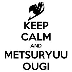 Poster: KEEP CALM AND METSURYUU OUGI