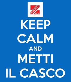 Poster: KEEP CALM AND METTI IL CASCO