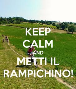 Poster: KEEP CALM AND METTI IL RAMPICHINO!
