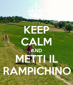 Poster: KEEP CALM AND METTI IL RAMPICHINO