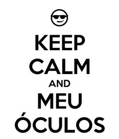 Poster: KEEP CALM AND MEU ÓCULOS