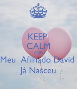 Poster: KEEP  CALM AND Meu  Afilhado David  Já Nasceu
