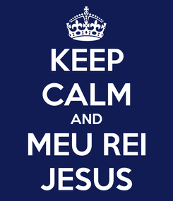 Poster: KEEP CALM AND MEU REI JESUS