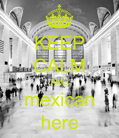 Poster: KEEP CALM AND mexican here