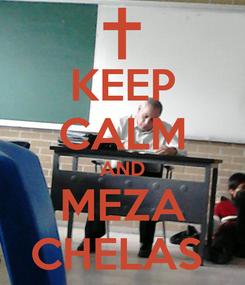 Poster: KEEP CALM AND MEZA CHELAS