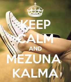 Poster: KEEP CALM AND MEZUNA  KALMA