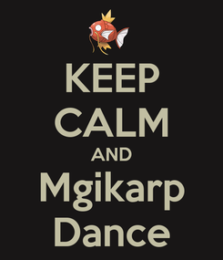 Poster: KEEP CALM AND Mgikarp Dance