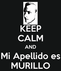 Poster: KEEP CALM AND Mi Apellido es MURILLO