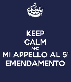 Poster: KEEP CALM AND MI APPELLO AL 5' EMENDAMENTO
