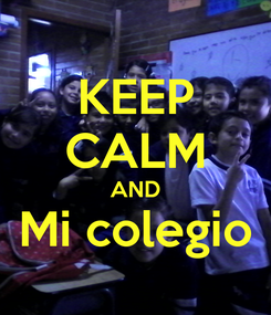 Poster: KEEP CALM AND Mi colegio