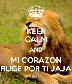 Poster: KEEP CALM AND MI CORAZON RUGE POR TI JAJA
