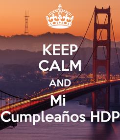 Poster: KEEP CALM AND Mi  Cumpleaños HDP