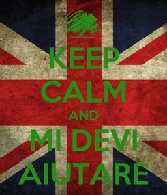 Poster: KEEP CALM AND MI DEVI AIUTARE