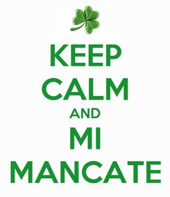 Poster: KEEP CALM AND MI MANCATE