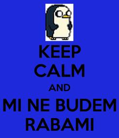 Poster: KEEP CALM AND MI NE BUDEM RABAMI
