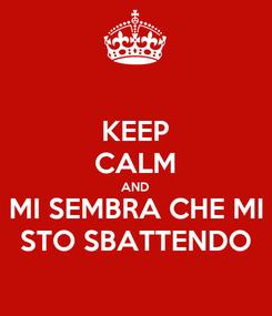 Poster: KEEP CALM AND MI SEMBRA CHE MI STO SBATTENDO