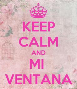 Poster: KEEP CALM AND MI  VENTANA