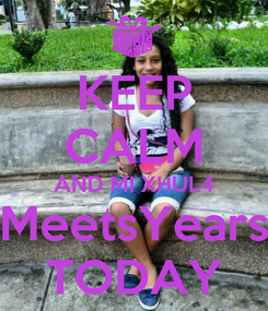Poster: KEEP CALM AND MI XHUL4 MeetsYears TODAY