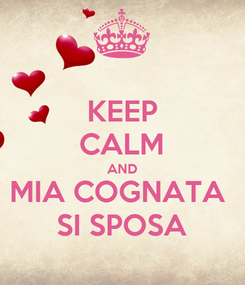 Poster: KEEP CALM AND MIA COGNATA  SI SPOSA