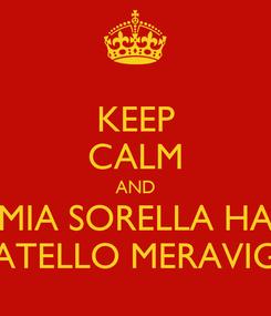 Poster: KEEP CALM AND MIA SORELLA HA UN FRATELLO MERAVIGLIOSO