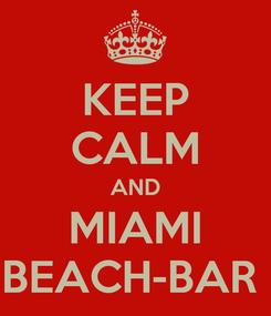 Poster: KEEP CALM AND MIAMI BEACH-BAR
