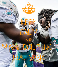 Poster: KEEP CALM AND MIAMI DOLPHINS  FOR EVER