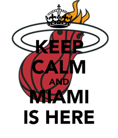Poster: KEEP CALM AND MIAMI IS HERE