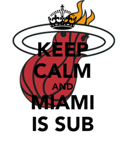 Poster: KEEP CALM AND MIAMI IS SUB