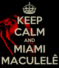 Poster: KEEP CALM AND MIAMI MACULELÊ