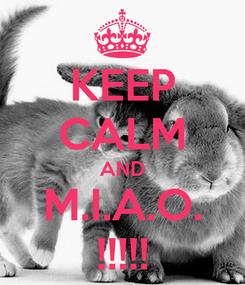 Poster: KEEP CALM AND M.I.A.O. !!!!!