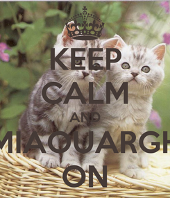 Poster: KEEP CALM AND MIAOUARGH ON