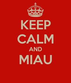 Poster: KEEP CALM AND MIAU